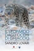 Il leopardo dagli occhi di ghiaccio. Sulle tracce di grandi carnivori e altri animali Ebook di  Sandro Lovari