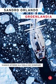 Groenlandia. Viaggio intorno all'isola che scompare Ebook di  Sandro Orlando
