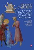 L' avventura di un povero cavaliere del Cristo. Frate Francesco, Dante, madonna Povertà Ebook di  Franco Cardini