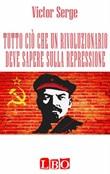 Tutto ciò che un rivoluzionario deve sapere sulla repressione Ebook di  Victor Serge, Victor Serge