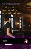 Il divorzio non si addice a Enid Balfame Libro di  Gertrude Atherton