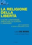 La religione della libertà e altre conferenze americane su Europa e umanismo Ebook di  Lauro De Bosis, Lauro De Bosis