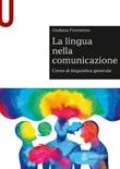 La lingua nella comunicazione. Corso di linguistica generale Libro di  Giuliana Fiorentino