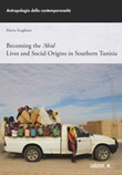 Becoming the 'Abid. Lives and social origins in Southern Tunisia Libro di  Marta Scaglioni