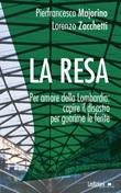 La resa. Per amore della Lombardia: capire il disastro per guarirne le ferite Ebook di  Pierfrancesco Majorino, Lorenzo Zacchetti