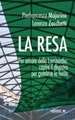 La resa. Per amore della Lombardia: capire il disastro per guarirne le ferite Libro di  Pierfrancesco Majorino, Lorenzo Zacchetti