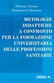 Metologie didattiche a confronto per la formazione universitaria delle professioni sanitarie Ebook di  Patrizia Alessio, Domenica Calatozzo