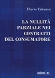La nullità parziale nei contratti del consumatore Libro di  Flavio Takanen