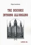 Tre discorsi intorno all'organo Libro di  Olga Laudonia