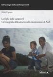 Le figlie delle catastrofi. Un'etnografia della crescita nella ricostruzione di Aceh Libro di  Silvia Vignato