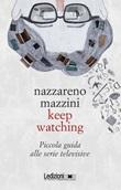 Keep watching. Piccola guida alle serie televisive Libro di  Nazzareno Mazzini