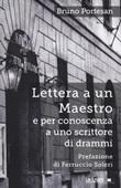 Lettera a un maestro e per conoscenza a uno scrittore di drammi. Nuova ediz. Libro di  Bruno Portesan