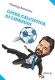 Guida calcistica di Linkedin Ebook di  Gianluigi Bonanomi