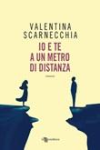 Io e te a un metro di distanza Libro di  Valentina Scarnecchia