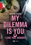 I love you, goodbye. My dilemma is you Ebook di  Cristina Chiperi