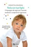 Parla con tuo figlio. Il linguaggio dei segni per il neonato Libro di  Violetta Colonna