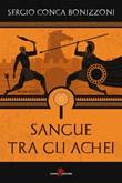 Sangue tra gli Achei Ebook di  Sergio Bonizzoni Conca