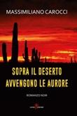 Sopra il deserto avvengono le aurore Ebook di  Massimiliano Carocci