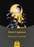 Dark explorer Libro di  Stefano Cortese
