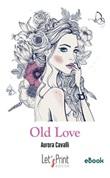 Old love Ebook di  Aurora Cavalli, Aurora Cavalli