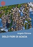 Dolci fiori di acacia Ebook di  Angela Chirone, Angela Chirone