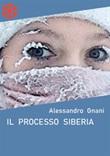 Il processo Siberia Ebook di  Alessandro Gnani, Alessandro Gnani