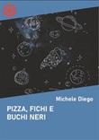 Pizza, fichi e buchi neri Ebook di  Michele Diego, Michele Diego