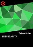 Ines e Anita Ebook di  Tiziana Scrivo, Tiziana Scrivo