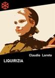 Liquirizia Ebook di  Claudio Loreto, Claudio Loreto