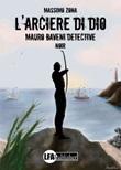 L'arciere di Dio. Mauro Baveni Detective Libro di  Massimo Zona