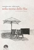 Nella morsa dello Ska. Ediz. limitata. Con Prodotti vari Libro di  Massimiliano Mistri, Stefano Zarattini
