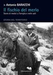 Il fischio del merlo. Storie di medici a Torriglia e nelle valli. Storia del territorio Ebook di  Antonio Baracchi, Antonio Baracchi