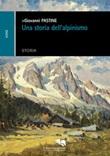 Una storia dell'alpinismo Ebook di  Giovanni Pastine, Giovanni Pastine