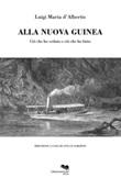 Alla Nuova Guinea. Ciò che ho veduto e ciò che ho fatto Ebook di  Luigi Maria D'Albertis, Luigi Maria D'Albertis