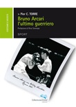 Bruno Arcari l'ultimo guerriero Ebook di  Pier Cristiano Torre, Pier Cristiano Torre