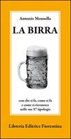 La birra. Con che si fa, come si fa e come si riconosce nelle sue 57 tipologie Libro di  Antonio Mennella