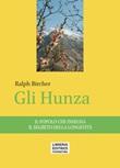 Gli Hunza. Il popolo che insegna il segreto della longevità Libro di  Ralph Bircher
