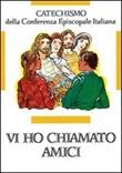 Vi ho chiamati amici. Catechismo per l'iniziazione cristiana dei ragazzi (12-14 anni) Libro di