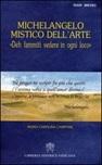Michelangelo mistico dell'arte. Deh fammiti vedere in ogni loco