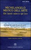 Michelangelo mistico dell'arte. Deh fammiti vedere in ogni loco Libro di  Maria Carolina Campone