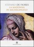 La Madonna in Michelangelo. Nuova interpretazione teologico culturale Libro di  Stefano De Fiores