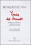 Luce del mondo. Il papa, la Chiesa e i segni dei tempi. Una conversazione con Peter Seewald Libro di Benedetto XVI (Joseph Ratzinger), Peter Seewald