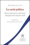 La carità politica. Discorsi agli uomini e alle donne impegnati nelle istituzioni civili