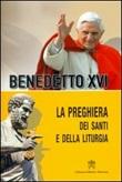 La preghiera dei santi e della liturgia Libro di Benedetto XVI (Joseph Ratzinger)