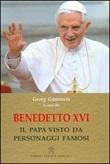 Benedetto XVI. Il papa visto da personaggi famosi Libro di