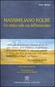 Massimiliano Kolbe. «Un mistico nella scia dell'Immacolata» Libro di  Raffaele Di Muro