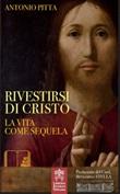 Rivestirsi di Cristo. La vita come sequela Libro di  Antonio Pitta