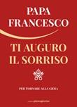 Ti auguro il sorriso. Per tornare alla gioia Libro di Francesco (Jorge Mario Bergoglio)