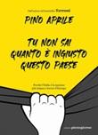 Tu non sai quanto è ingiusto questo Paese. Perché l'Italia è la nazione più iniqua e feroce d'Europa Ebook di  Pino Aprile