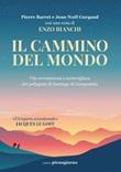 Il cammino del mondo. Vita avventurosa e meravigliosa dei pellegrini di Santiago de Compostela Ebook di  Pierre Barret, Jean-Noël Gurgand